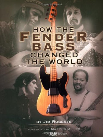 How the Fender Bass Changed the World, by Jim Roberts