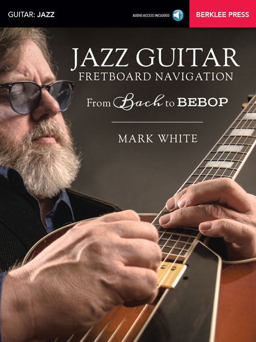 Jazz Guitar Fretboard Navigation From Bach to Bebop, by Mark White (Book/Audio)