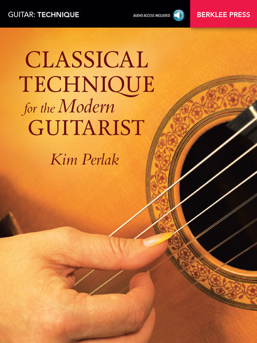 Classical Technique for the Modern Guitarist, by Dr. Kim Perlak