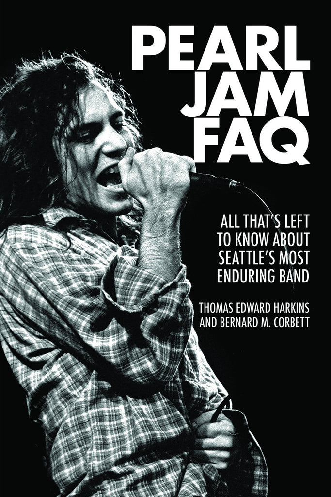 Pearl Jam FAQ All That's Left to Know About Seattle's Most Enduring Band (Softcover)