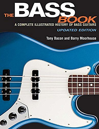 The Bass Book: A Complete Illustrated History of Bass Guitars, by Tony Bacon & Barry Moorhouse