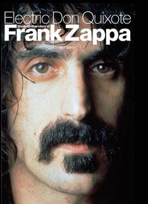 Electric Don Quixote: The Definitive Story of Frank Zappa (Softcover)