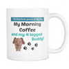 White Mug - My Morning Coffee and My 4 Legged Buddy!