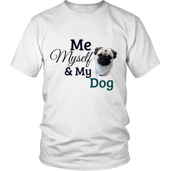 Unisex Shirt - Me Myself and My DOg
