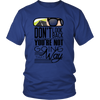 Unisex Shirt - Don't look Back you're not going that way