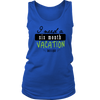 Womens Tank - I need a six month Vacation 2