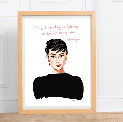 Audrey Hepburn Portrait and inspiring quote || The best thing to hold onto in life is each other - quote--Print