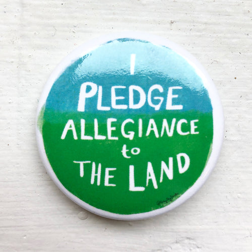 I pledge allegiance to the land, climate change political activist Swag, pin- Pins