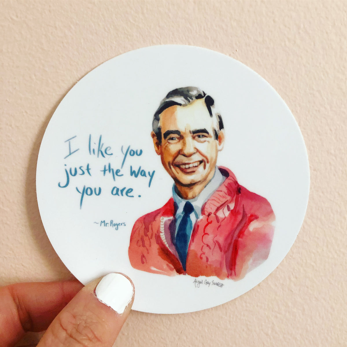 "Mr Rogers portrait sticker and quote ""I Like you just the way you are"" by Abigail Gray Swartz"