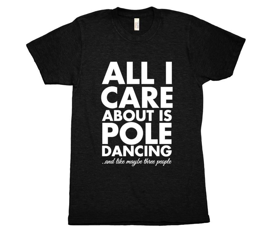 All I Care About is Pole Dancing  - Mens T-Shirt