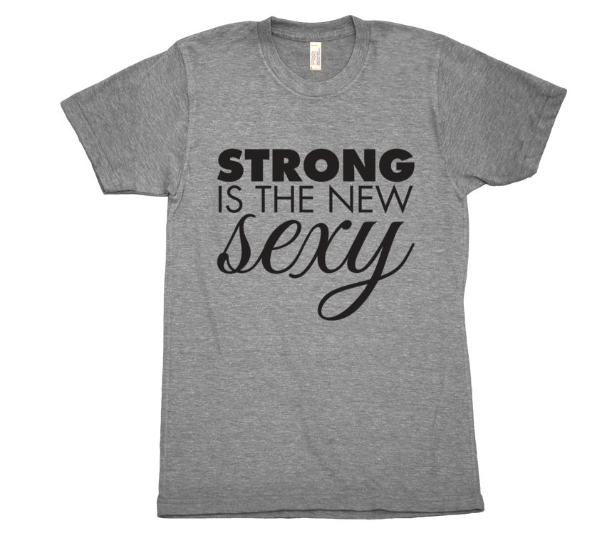 Strong is the New Sexy - Womens T-Shirt