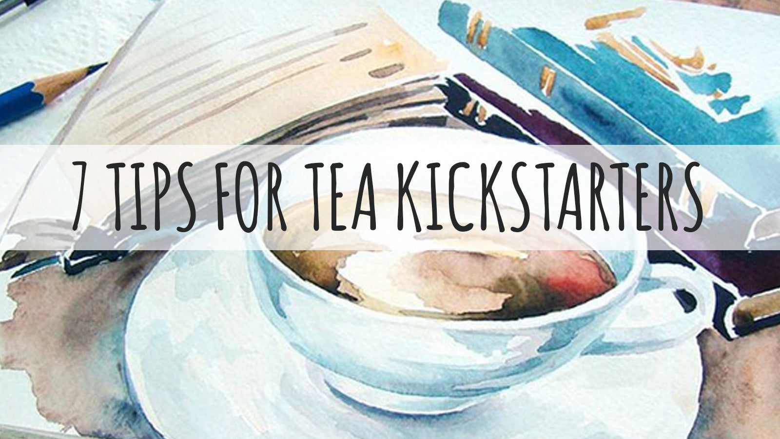 7 Tips for Kickstarter Success in tea category