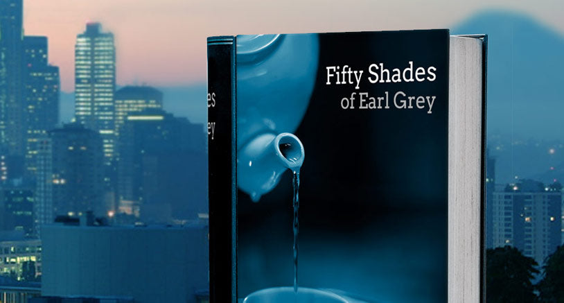 Fifty Shades of Earl Grey