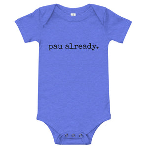 pau already. - Baby Onesie - Made To Order