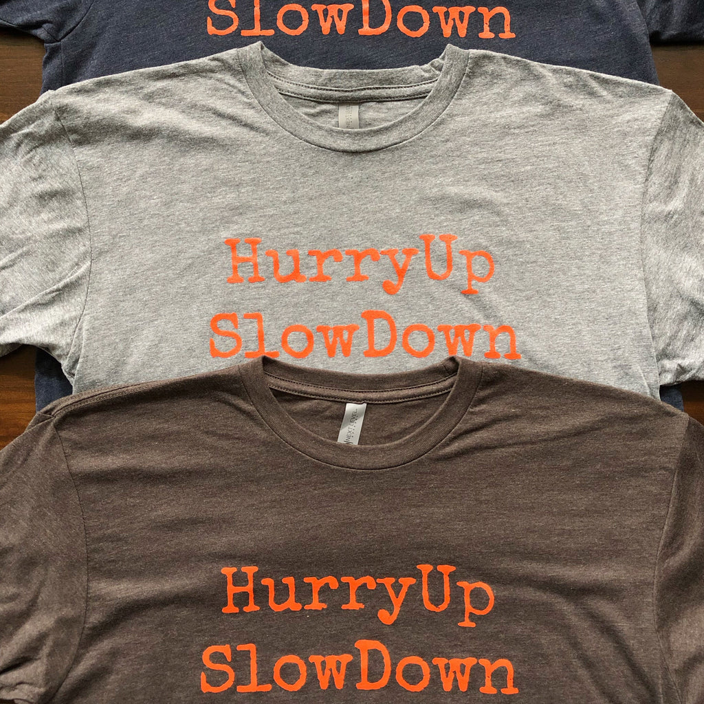 HurryUp SlowDown Unisex T-Shirt - ADULT Sizes - SALE