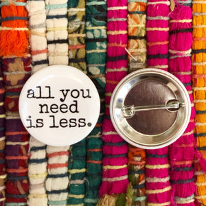 Campaign Pin - all you need is less