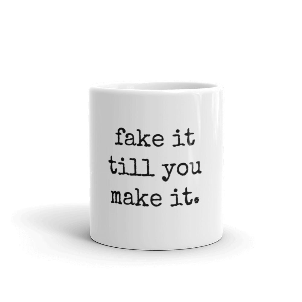 fake it till you make it. - Mug