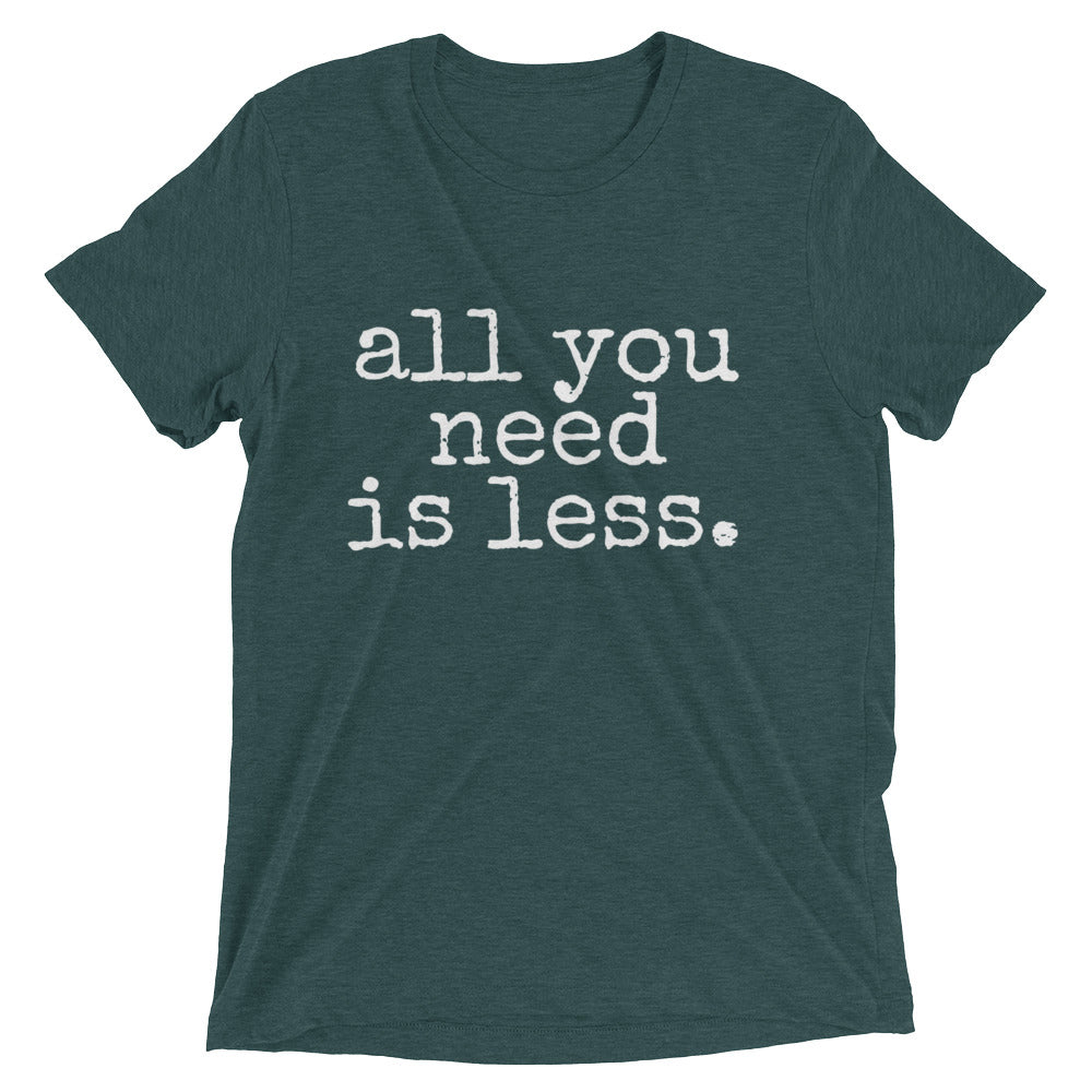 unisex gender neutral t-shirt with white font that says all you need is less