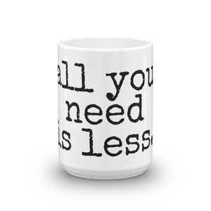 all you need is less - Mug - Made to Order