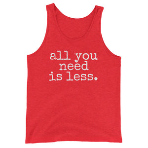 all you need is less. - UNISEX Tank Top - Made To Order