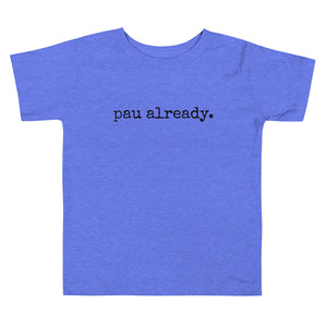 pau already. - Toddler T-Shirt - Made To Order