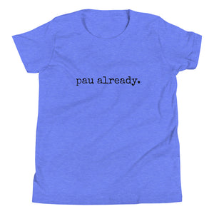 pau already. - Child T-Shirt - Made To Order