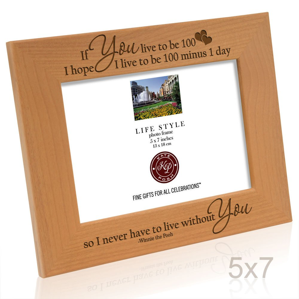 Kate Posh - If you live to be 100, I hope I live to be 100 minus 1 day so I never have to live without you - Winnie the Pooh Picture Frame (5x7 Horizontal)