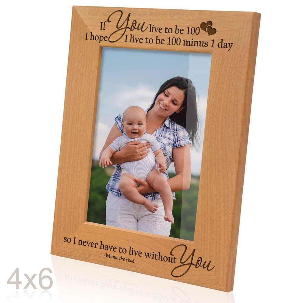 Kate Posh - If you live to be 100, I hope I live to be 100 minus 1 day so I never have to live without you - Winnie the Pooh Engraved Natural Solid Wood Picture Frame and Wall Decor (4x6 Vertical)