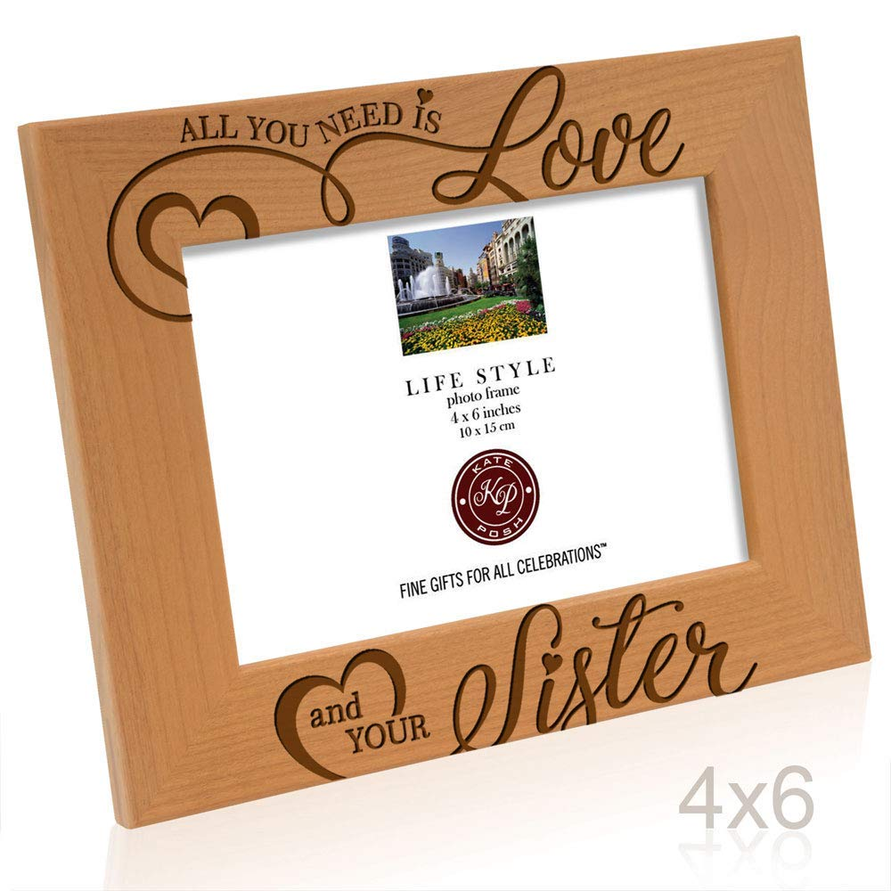 Kate Posh All You Need is Love and Your Sister Engraved Wood Picture Frame, Bridesmaids Gifts, Maid of Honor, Best Sister Ever, Birthday Gifts for Sister, My (4x6-Horizontal)