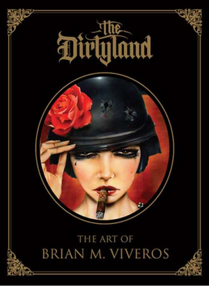 Dirtyland, The: The Art Brian M. Viveros