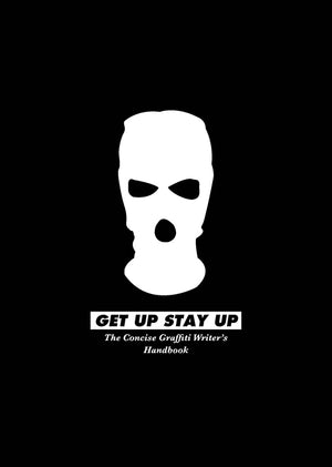 Get Up Stay Up: The Concise Graffiti Writer's Handbook
