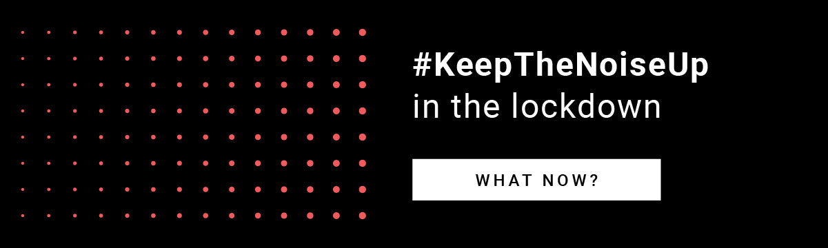 Keep the Noise Up In Lockdown Mobile