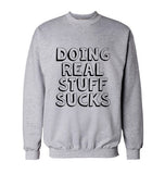 Doing Real Stuff Sucks Unisex Crewneck Sweatshirt - Meh. Geek