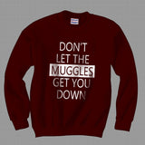 Don't Let Muggles Get You Down Unisex Crewneck Sweatshirt Adult