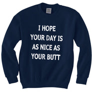 I Hope Your Day Is As Nice As Your Butt  Unisex Crewneck Sweatshirt - Meh. Geek
