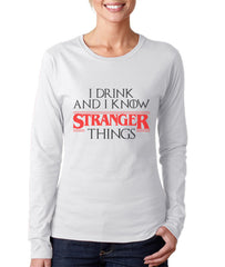 I Drink and I Know Stranger Things Long sleeve T-shirt for Women