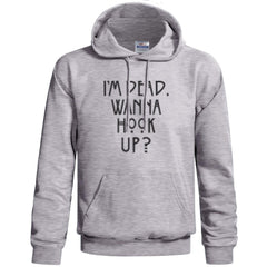 I`m Dead Wanna Hook Up Unisex Pullover Hoodie - Meh. Geek