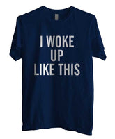 I Woke Up Like This T-shirt Men