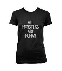 All Monsters Are Human NEW Women T-shirt - Meh. Geek - 2