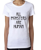All Monsters Are Human NEW Women T-shirt