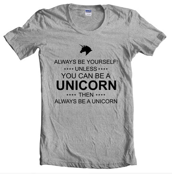 Always Be Yourself Unless You Can Be A Unicorn Unisex T-shirt Women - Meh. Geek