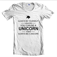 Always Be Yourself Unless You Can Be A Unicorn T-shirt Women