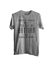 Always Be YourSelf Unless You Can Be Batman Then Always Be Batman Men T-shirt - Meh. Geek - 3