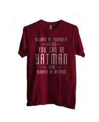 Always Be YourSelf Unless You Can Be Batman Then Always Be Batman Men T-shirt - Meh. Geek - 4