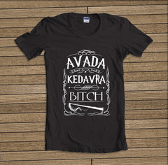 Avada Kedavra B*tch Magic Spell Muggles Wizard T-shirt Women