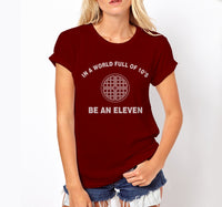 In A World Full Of 10's Be An Eleven Women T-shirt / Tee