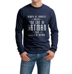 Always Be YourSelf Unless You Can Be Batman Then Always Be Batman Long Sleeve T-shirt for Men - Meh. Geek - 4
