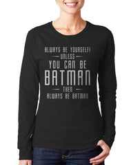 Always Be YourSelf Unless You Can Be Batman Then Always Be Batman Long sleeve T-shirt for Women - Meh. Geek - 1