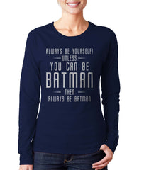 Always Be YourSelf Unless You Can Be Batman Then Always Be Batman Long sleeve T-shirt for Women - Meh. Geek - 3