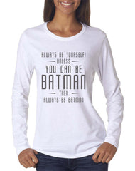 Always Be YourSelf Unless You Can Be Batman Then Always Be Batman Long sleeve T-shirt for Women - Meh. Geek - 4